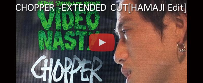 CHOPPER Extended Cut [HAMAJI Edit]