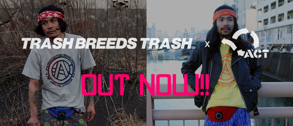 TRASH BREEDS TRASH x ACT