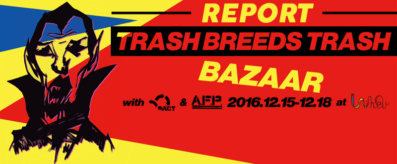 TRASH BREEDS TRASH BAZAAR with ACT  & AFP at WHEV レポート